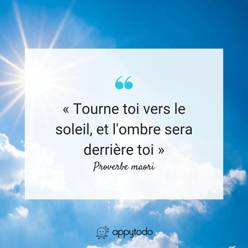 Tourne toi vers le soleil et l ombre sera derriere toi - Proverbe maori - Citation Appytodo