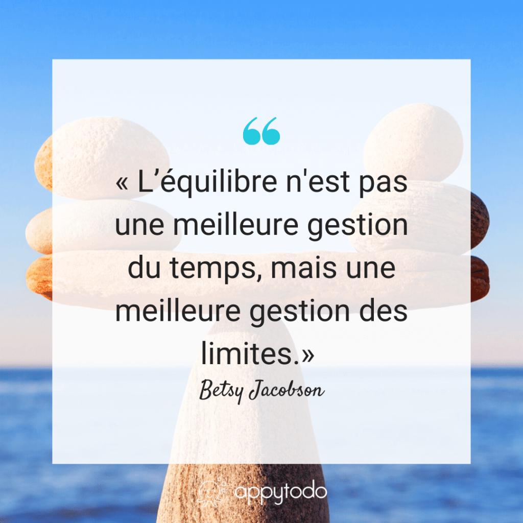 Citation équilibre personnel - L'équilibre n'est pas une meilleure gestion du temps, mais une meilleure gestion des limites - Betsy Jacobson - Appytodo