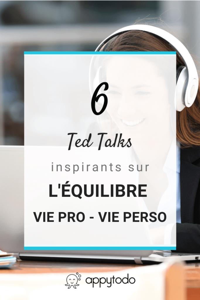 6 ted talks inspirants sur l'équilibre vie pro vie perso - appytodo