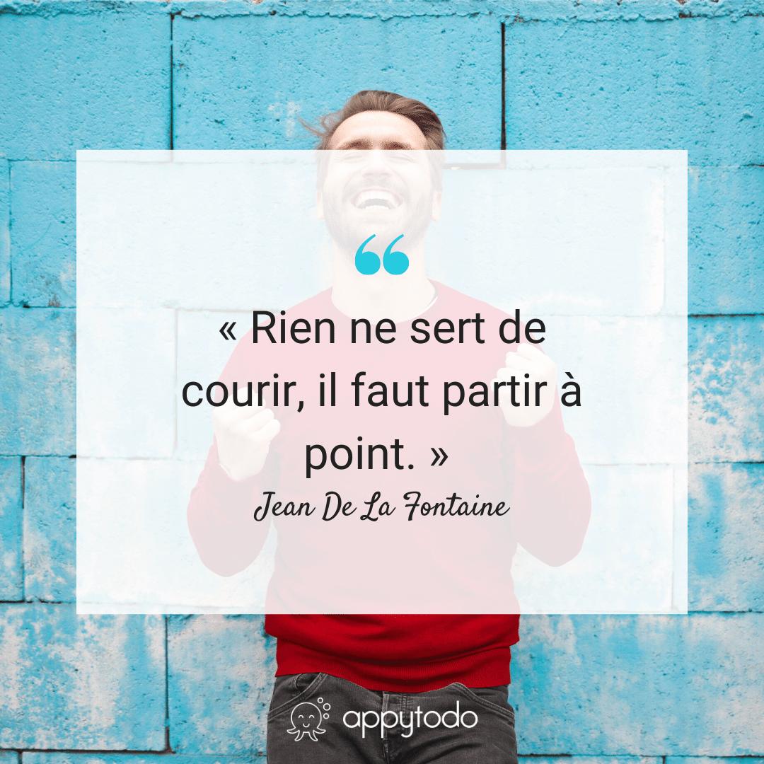 Citation : Rien ne sert de courir il faut partir à point - Jean de La Fontaine