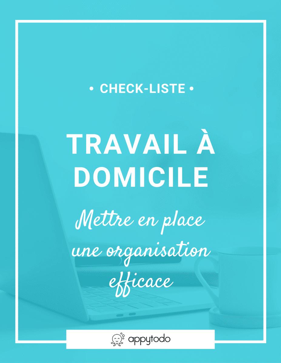 Travail à domicile : 3 check-listes pour mettre en place une organisation efficace